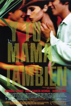 Y tu mamá también. (2001) Directed and written by Alfonso Cuarón. Starring  Maribel Verdú, Gael García Bernal and Ana López Mercado