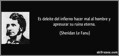 Es deleite del infierno hacer mal al hombre y apresurar su ruina eterna. (Sheridan Le Fanu)