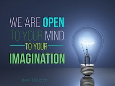 We are open to your mind to your imagination! www.dev1150.com  #Marketing   #Imagination   #OpenMind   #Design   #Custom   #Creativity   #Ideas   #Quotes   #PrintingServices