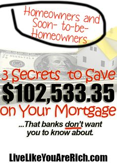 3 Secrets to Save on your Mortgage. I didn't know about some of this stuff. Great tips especially 1 and Budget, Budgeting Tips, budget Ways To Save Money, Money Tips, Money Saving Tips, Saving Ideas, Money Savers, Money Budget, Managing Money, Budgeting Finances, Budgeting Tips
