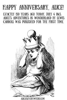 It's the 150th anniversary of Alice's Adventures in Wonderland by Lewis Carroll ! First published July 4, 1865. O frabjous day!