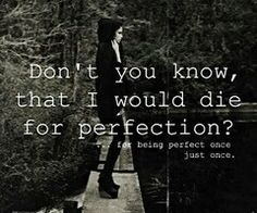 I wish that I could wake up and everything would be perfect about me. My looks. My weight.  My life.