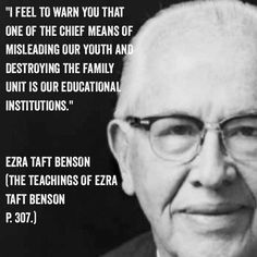 """""""I feel to warn you that one of the chief means of misleading our youth and destroying the family unit is our educational institutions."""" Ezra Taft Benson. LDS, inspiring, homeschool, homeschooling, unschool, unschooling, education"""