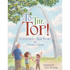 To The Top! A Gateway Arch Story Hardcover Book