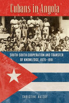 Cubans in Angola: South-South Cooperation and Transfer of Knowledge, (Africa and the Diaspora: History, Politics, Culture) Defence Force, Book People, University Of Wisconsin, History Books, Cuban, Troops, Knowledge, Politics, African