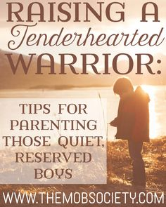 Your boys are quiet, studious, deep, inward thinkers, and often have to have their thoughts pried out of them. We like to call them tenderhearted warriors.