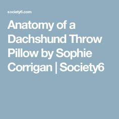 Anatomy of a Dachshund Throw Pillow by Sophie Corrigan | Society6