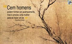 """""""Cem homens podem formar um acampamento, mas é preciso uma mulher para se fazer um lar."""" (Provérbio Chinês)"""