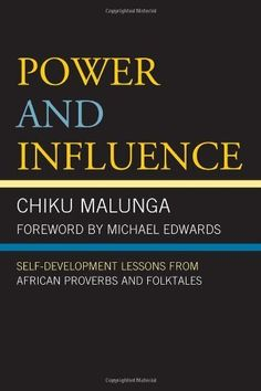 Power and Influence: Self-Development Lessons from African Proverbs and Folktales by Chiku Malunga, http://www.amazon.com/dp/0761858725/ref=cm_sw_r_pi_dp_Fktyqb0JM9DX7
