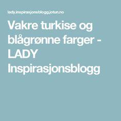 Vakre turkise og blågrønne farger - LADY Inspirasjonsblogg