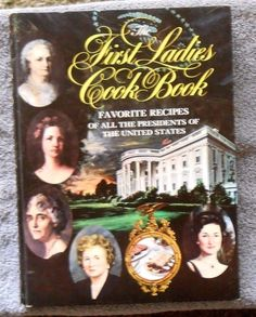 The First Ladies Cook Book:Favorite Recipes of All the Presidents of the US 1966