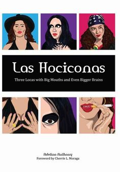 Las Hociconas: Three Locas with Big Mouths and Even Bigger Brains by Adelina Anthony