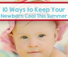 Keep your new baby cool this summer by following these 10 tips.