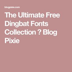 The Ultimate Free Dingbat Fonts Collection ⋆ Blog Pixie