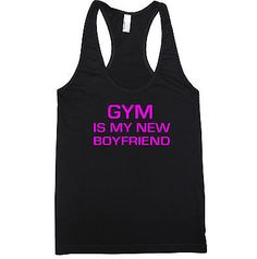 GYM IS MY NEW BOYFRIEND TANK. //just ordered this.  Can't wait to wear it!!!