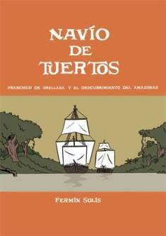 """Ficha de lectura de """"Navío de tuertos.Francisco de Orellana y el descubrimiento del Amazonas."""" de Fermín Solís, realizada por Ismael Calvo"""