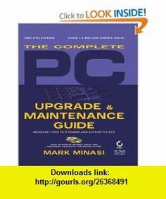 The Complete PC Upgrade  Maintenance Guide, 12th Edition Mark Minasi , ISBN-10: 0782129900  ,  , ASIN: B0000667GC , tutorials , pdf , ebook , torrent , downloads , rapidshare , filesonic , hotfile , megaupload , fileserve