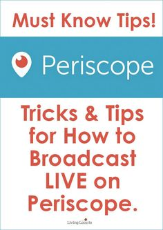 How to use Periscope and 6 Simple Tips for Doing a LIVE Scope Broadcast the right way. Social media tips for bloggers and small business owners By @livinglocurto