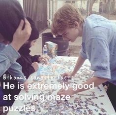 Thomas Sangster Fact:<<<That's a bit ironic, don't you think?>>> I agree<<< How much more like Thomas can i be? I am so much alike him it's weird. That puzzle does look fun. Maze Runner Funny, Maze Runner Thomas, Maze Runner Cast, Maze Runner Movie, Maze Runner Series, Dylan Thomas, Dylan O'brien, Thomas Brodie Sangster, Bae