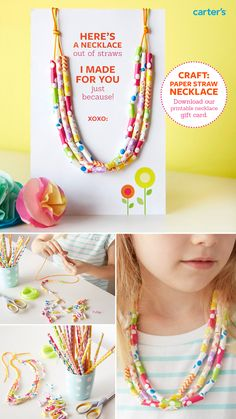"""Here's a fun craft to do with your kids – make a necklace out of paper straws. Download our printable gift card and make somebody happy! Step 1: Cut straws in 1"""" pieces. Step 2: Using craft string or twine, string the pieces together. We used three strands for ours. Step 3: Print out our downloadable necklace gift card, drape necklace on top and affix with tape on the back."""