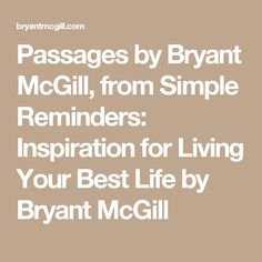 Passages by Bryant McGill, from Simple Reminders: Inspiration for Living Your Best Life by Bryant McGill