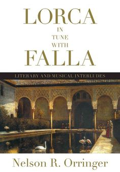 Lorca in tune with Falla : literary and musical interludes / Nelson R. Orringer.