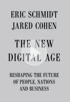 The new digital age : reshaping the future of people, nations and business / [Book]  Eric Schmidt and Jared Cohen.