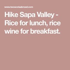 Hike Sapa Valley - Rice for lunch, rice wine for breakfast.