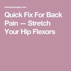 Quick Fix For Back Pain — Stretch Your Hip Flexors Back Stretching, Back Stretches For Pain, Hip Flexor Exercises, Back Exercises, Hip Flexors, Tight Hips, Back Pain Relief, Low Back Pain, Strength Training