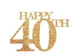 Happy 40th Birthday Cake Topper  https://www.birthdays.durban