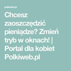 Chcesz zaoszczędzić pieniądze? Zmień tryb w oknach! | Portal dla kobiet Polkiweb.pl