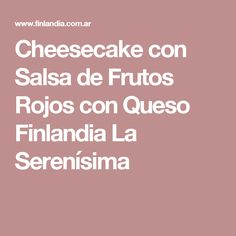 Cheesecake con Salsa de Frutos Rojos con Queso Finlandia La Serenísima Cheesecake, Sin Gluten, Queso, Sweet Tooth, Cooking Recipes, Food, Mai, Chocolates, Walking