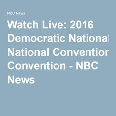 Watch Live: 2016 Democratic National Convention - NBC News