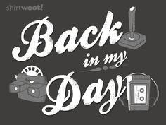 Back in My Day Tee by Shirt.Woot.com