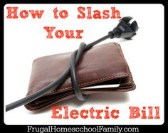 How to Slash Your Electric Bill -Frugal Homeschool Family