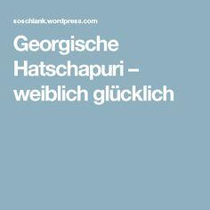 Georgische Hatschapuri – weiblich glücklich