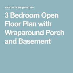 3 Bedroom Open Floor Plan with Wraparound Porch and Basement