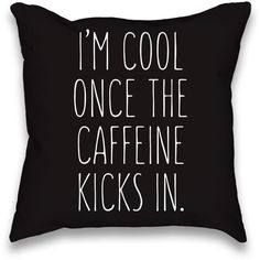 I'm Cool Once The Caffeine Kicks In Throw Pillow (75 SAR) ❤ liked on Polyvore featuring home, bed & bath, bedding, pillows and other