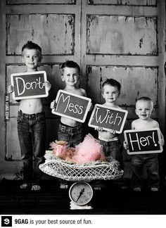 THIS. IS. ADORABLE!!!!! Four brothers get a baby sister and make their message clear from the start.