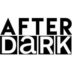 After Dark text ❤ liked on Polyvore featuring text, words, phrase, quotes and saying