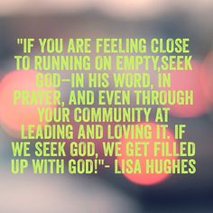 """""""If you are feeling close to running on empty, seek God- in His Word, in prayer and even through your community at Leading and Loving It. If we seek God we get filled up with God!"""" @Lisa Phillips-Barton Hughes #leadingandlovingit"""