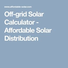 Off-grid Solar Calculator - Affordable Solar Distribution Solar Calculator, Solar Solutions, Off Grid Solar, Solar Panels For Home, Off The Grid, Solar Power, It Works, Learning, Shelters