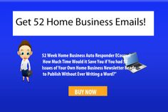 give you 52 Home Business Ecourse Emails by pampally