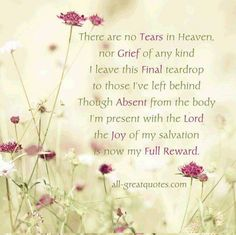 There are no tears in Heaven, nor grief of any kind, I leave this final teardrop, to those I've left behind. Sympathy Card Messages, Condolences Quotes, Sympathy Messages, Sympathy Quotes, Sympathy Prayers, Tears In Heaven, Funeral Cards, Funeral Poems, In Memory Of Dad