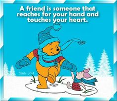 A friend is.......