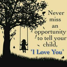 Never miss an opportunity to tell your child, 'I Love You.' (VERY wise words) My Hito and Always Made sure we would tell each other I Love You, since he was very small. We were so close. Love My Kids, I Love You, Just For You, Told You So, My Love, 3 Kids, Life Quotes Love, Son Quotes, Quotes For Kids
