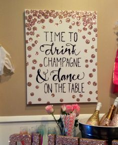 Time to drink champagne & dance on the table! Bachelorette party decor. Paint, modge podge, and glitter!