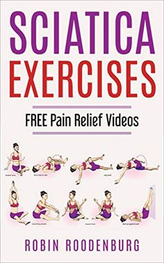 Sciatica : 20 Easy & Effective Stretching Exercises To Relieve Sciatica And Become Pain Free: FREE VIDEOS Of Every Stretch And Exercise You will Need To Become Pain Free by Robin Roodenburg Sciatic Nerve Exercises, Lower Back Pain Exercises, Sciatic Nerve Relief, Hip Pain Relief, Sciatic Pain, Stretching Exercises, Hip Strengthening Exercises, Lower Back Pain Relief, Yoga For Sciatica