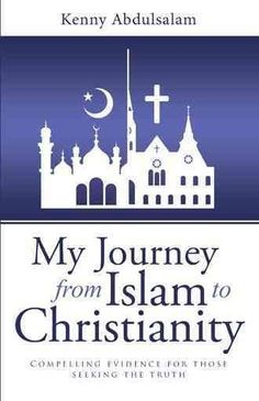 My Journey from Islam to Christianity: Compelling Evidence for Those Seeking the Truth