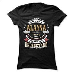 ALAYNA .Its an ALAYNA Thing You Wouldnt Understand - T  - teeshirt cutting #teeshirt #hoodie